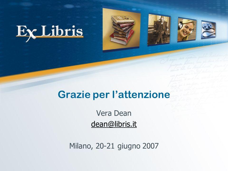 Grazie per lattenzione Vera Dean dean@libris.it Milano, 20-21 giugno 2007