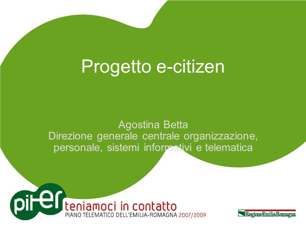 Progetto e-citizen Agostina Betta Direzione generale centrale organizzazione, personale, sistemi informativi e telematica