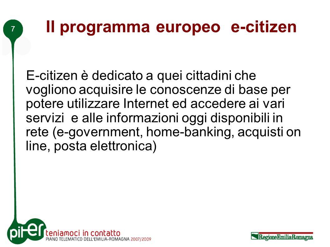 7 Il programma europeo e-citizen E-citizen è dedicato a quei cittadini che vogliono acquisire le conoscenze di base per potere utilizzare Internet ed accedere ai vari servizi e alle informazioni oggi disponibili in rete (e-government, home-banking, acquisti on line, posta elettronica)
