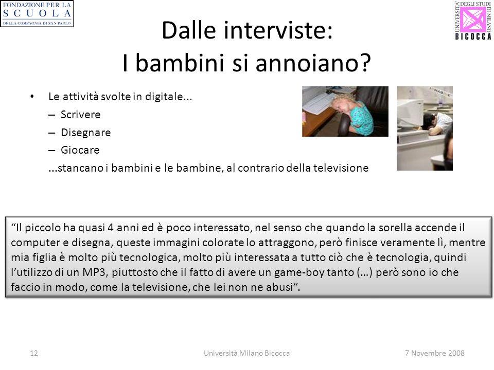 12Università Milano Bicocca7 Novembre 2008 Dalle interviste: I bambini si annoiano? Le attività svolte in digitale... – Scrivere – Disegnare – Giocare
