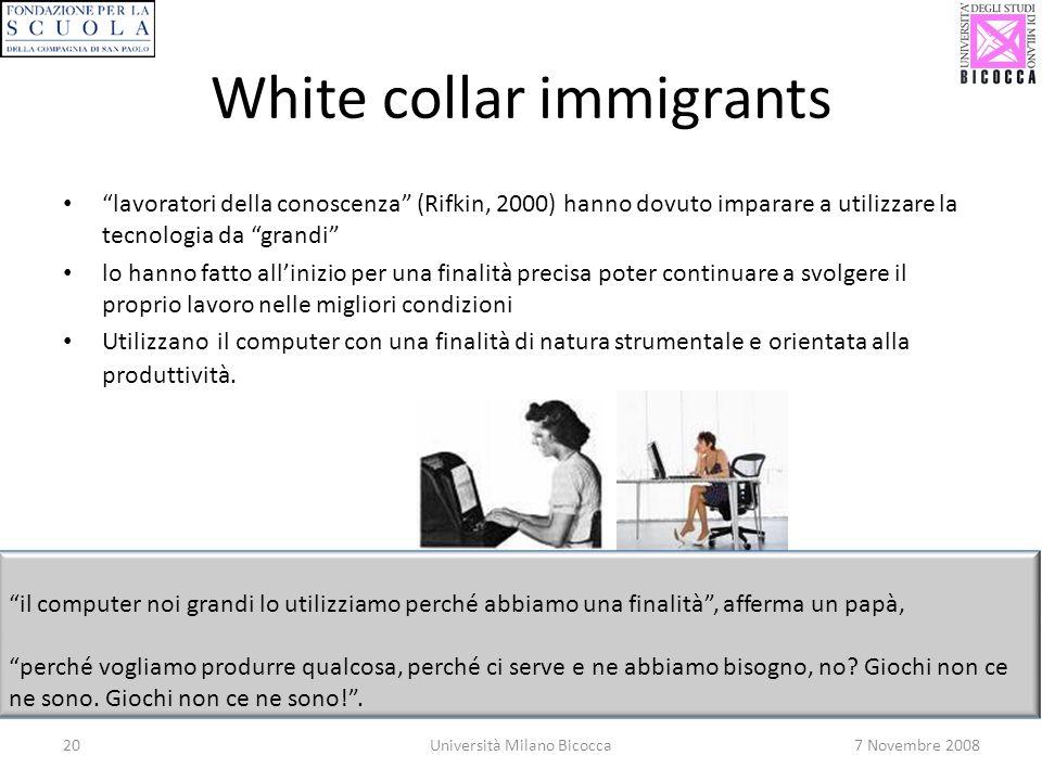 20Università Milano Bicocca7 Novembre 2008 White collar immigrants lavoratori della conoscenza (Rifkin, 2000) hanno dovuto imparare a utilizzare la te