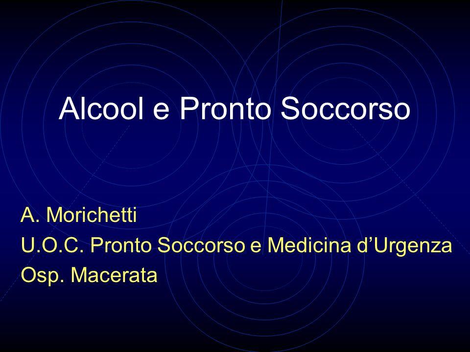 Alcool e Pronto Soccorso A. Morichetti U.O.C. Pronto Soccorso e Medicina dUrgenza Osp. Macerata