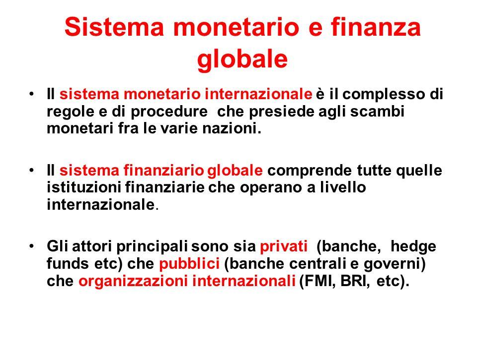 Sistema monetario e finanza globale Il sistema monetario internazionale è il complesso di regole e di procedure che presiede agli scambi monetari fra