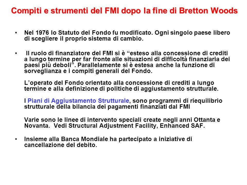 Compiti e strumenti del FMI dopo la fine di Bretton Woods Nel 1976 lo Statuto del Fondo fu modificato. Ogni singolo paese libero di scegliere il propr