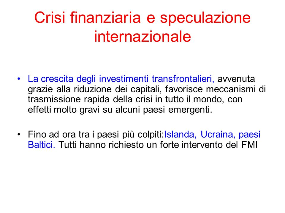Crisi finanziaria e speculazione internazionale La crescita degli investimenti transfrontalieri, avvenuta grazie alla riduzione dei capitali, favorisc