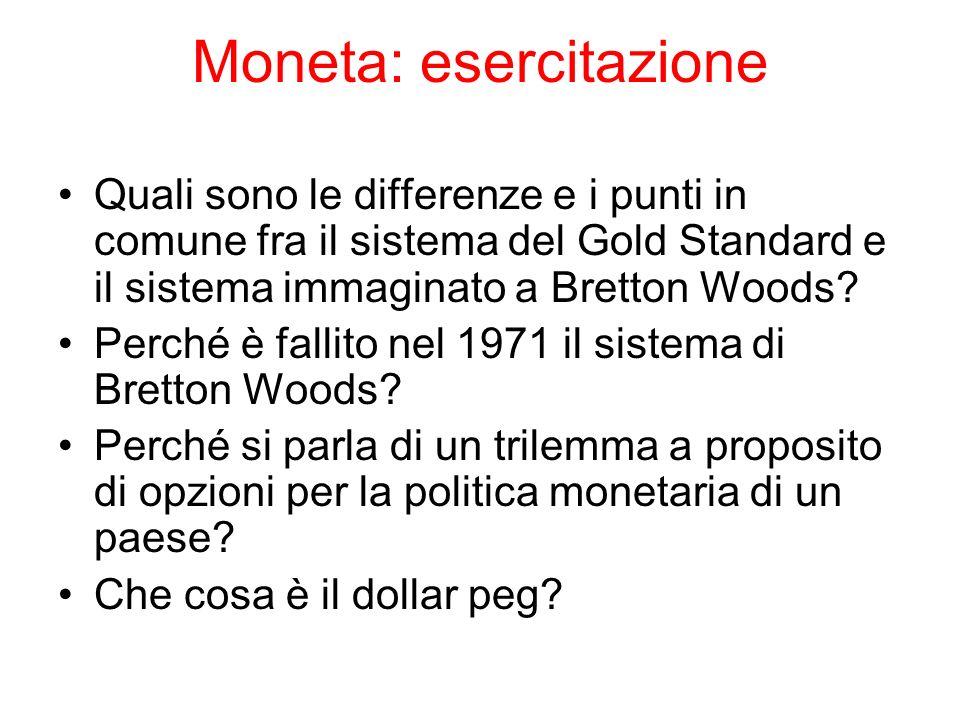 Moneta: esercitazione Quali sono le differenze e i punti in comune fra il sistema del Gold Standard e il sistema immaginato a Bretton Woods? Perché è