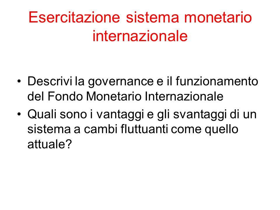 Esercitazione sistema monetario internazionale Descrivi la governance e il funzionamento del Fondo Monetario Internazionale Quali sono i vantaggi e gl