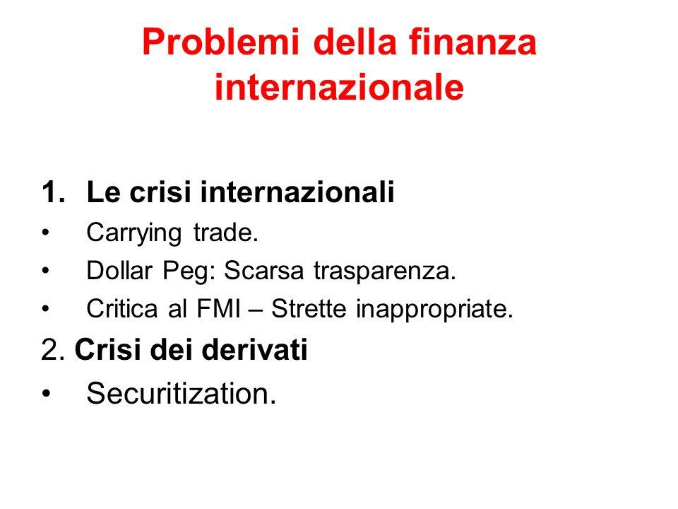 Problemi della finanza internazionale 1.Le crisi internazionali Carrying trade. Dollar Peg: Scarsa trasparenza. Critica al FMI – Strette inappropriate