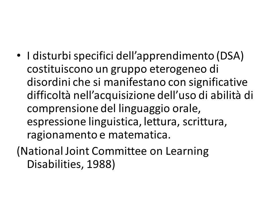 I disturbi specifici dellapprendimento (DSA) costituiscono un gruppo eterogeneo di disordini che si manifestano con significative difficoltà nellacquisizione delluso di abilità di comprensione del linguaggio orale, espressione linguistica, lettura, scrittura, ragionamento e matematica.