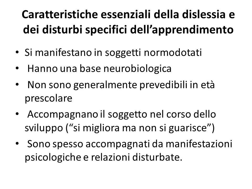 Caratteristiche essenziali della dislessia e dei disturbi specifici dellapprendimento Si manifestano in soggetti normodotati Hanno una base neurobiolo