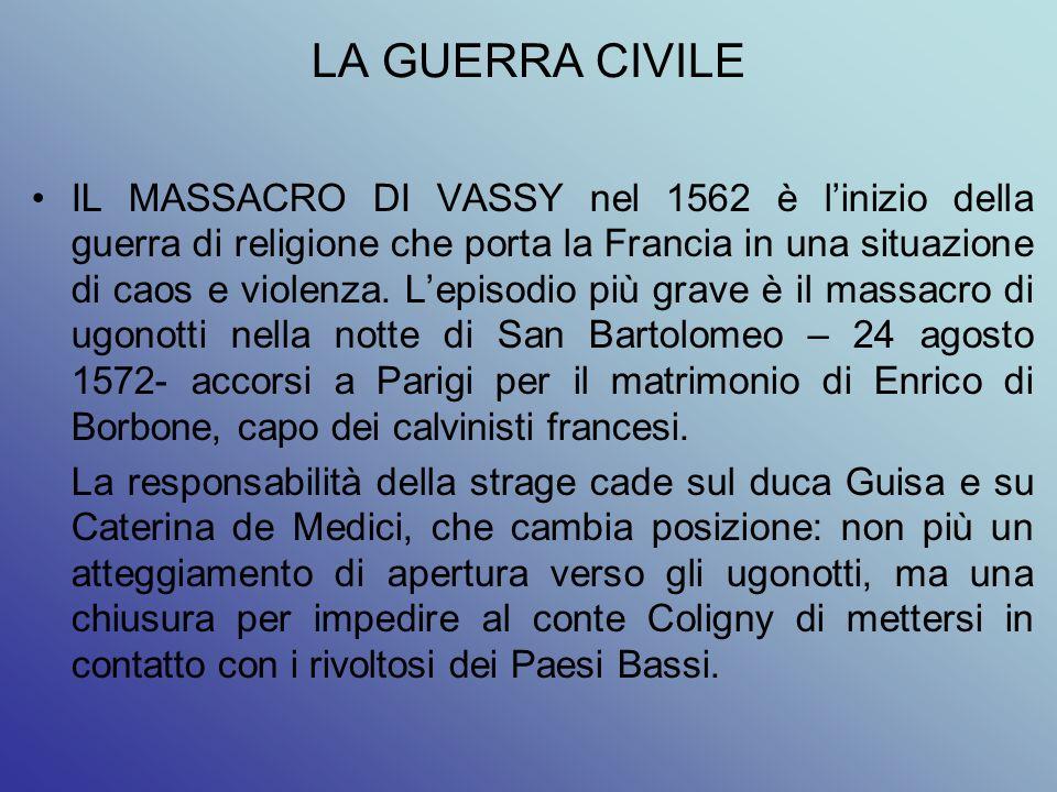 LA GUERRA CIVILE IL MASSACRO DI VASSY nel 1562 è linizio della guerra di religione che porta la Francia in una situazione di caos e violenza. Lepisodi