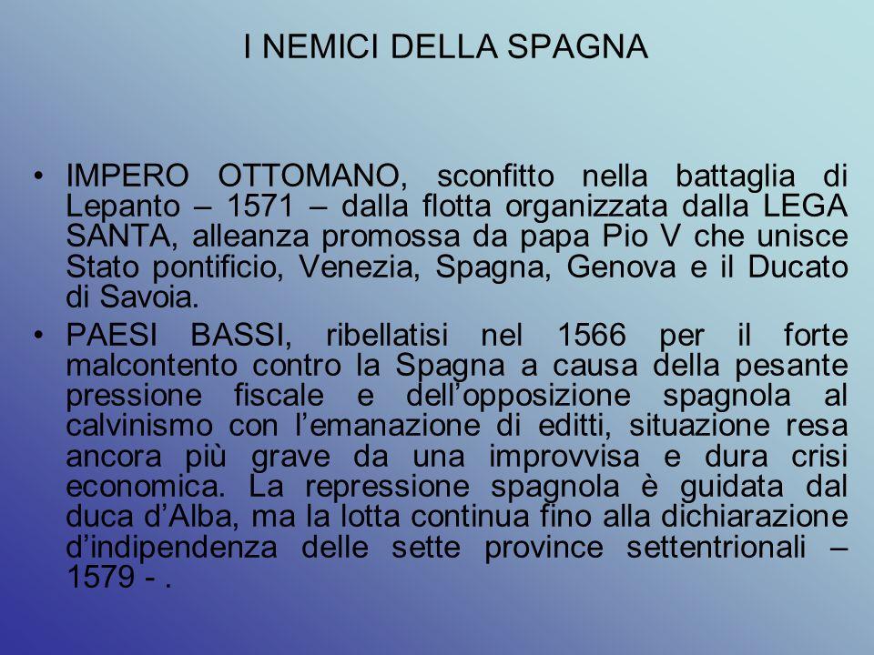I NEMICI DELLA SPAGNA IMPERO OTTOMANO, sconfitto nella battaglia di Lepanto – 1571 – dalla flotta organizzata dalla LEGA SANTA, alleanza promossa da p