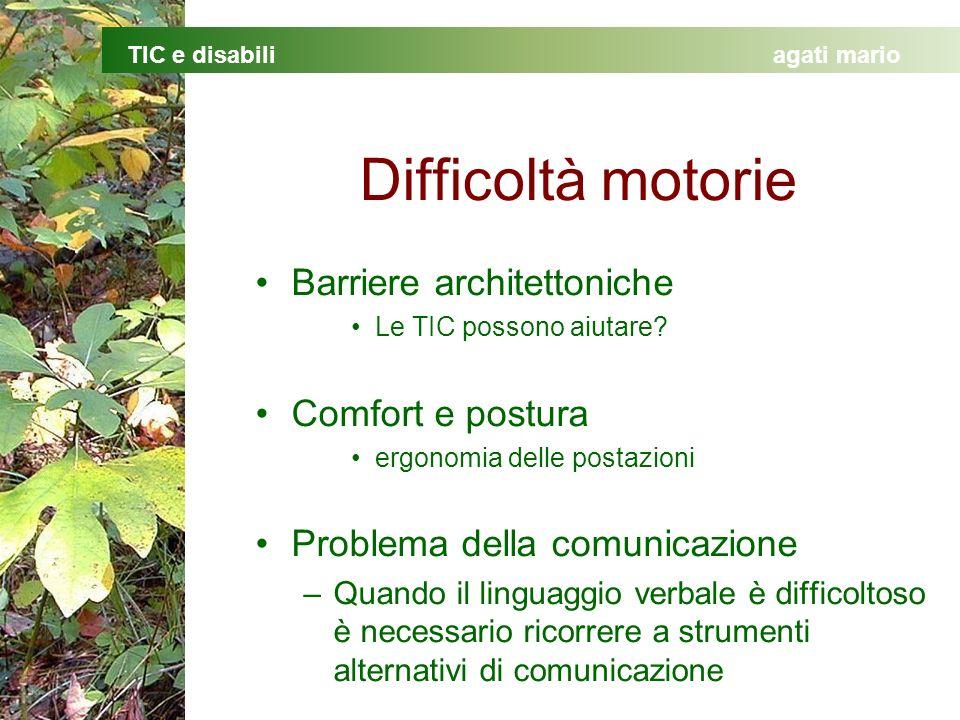 TIC e disabiliagati mario Difficoltà motorie Barriere architettoniche Le TIC possono aiutare? Comfort e postura ergonomia delle postazioni Problema de
