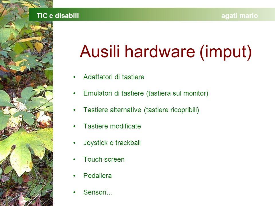 TIC e disabiliagati mario Ausili hardware (imput) Adattatori di tastiere Emulatori di tastiere (tastiera sul monitor) Tastiere alternative (tastiere ricopribili) Tastiere modificate Joystick e trackball Touch screen Pedaliera Sensori…