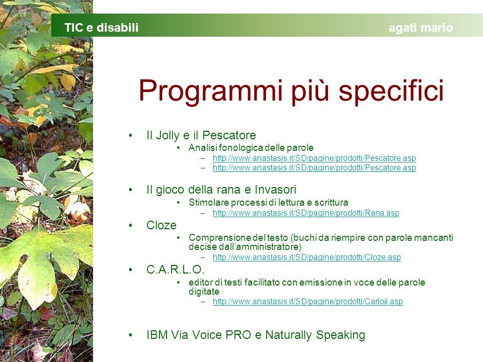 TIC e disabiliagati mario Programmi più specifici Il Jolly e il Pescatore Analisi fonologica delle parole –http://www.anastasis.it/SD/pagine/prodotti/