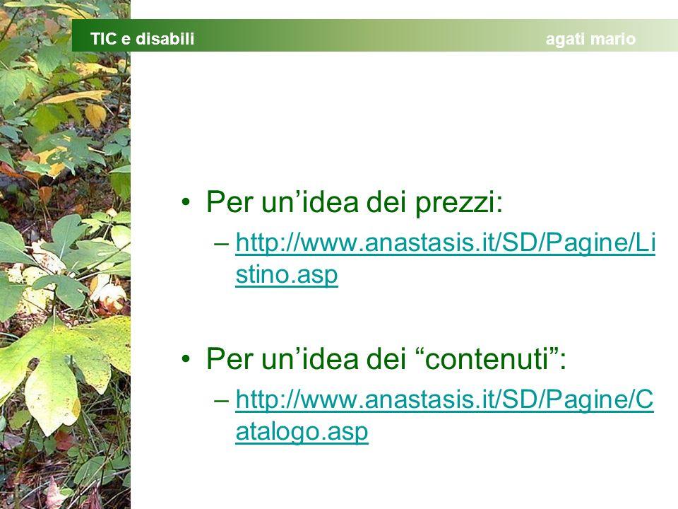 TIC e disabiliagati mario Per unidea dei prezzi: –http://www.anastasis.it/SD/Pagine/Li stino.asphttp://www.anastasis.it/SD/Pagine/Li stino.asp Per unidea dei contenuti: –http://www.anastasis.it/SD/Pagine/C atalogo.asphttp://www.anastasis.it/SD/Pagine/C atalogo.asp