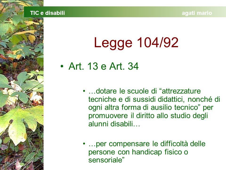 TIC e disabiliagati mario Legge 104/92 Art. 13 e Art. 34 …dotare le scuole di attrezzature tecniche e di sussidi didattici, nonché di ogni altra forma