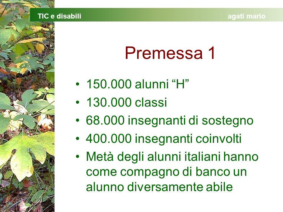 TIC e disabiliagati mario Premessa 1 150.000 alunni H 130.000 classi 68.000 insegnanti di sostegno 400.000 insegnanti coinvolti Metà degli alunni italiani hanno come compagno di banco un alunno diversamente abile
