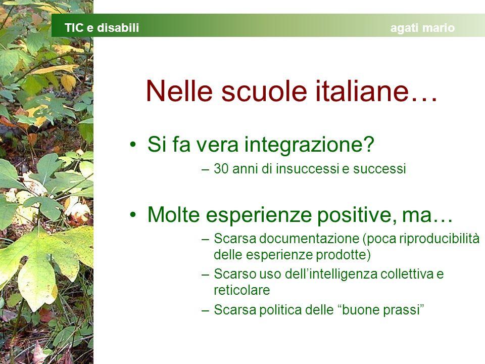TIC e disabiliagati mario Nelle scuole italiane… Si fa vera integrazione? –30 anni di insuccessi e successi Molte esperienze positive, ma… –Scarsa doc