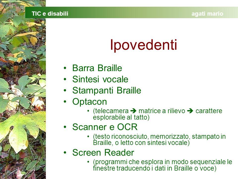 TIC e disabiliagati mario Ipovedenti Barra Braille Sintesi vocale Stampanti Braille Optacon (telecamera matrice a rilievo carattere esplorabile al tat