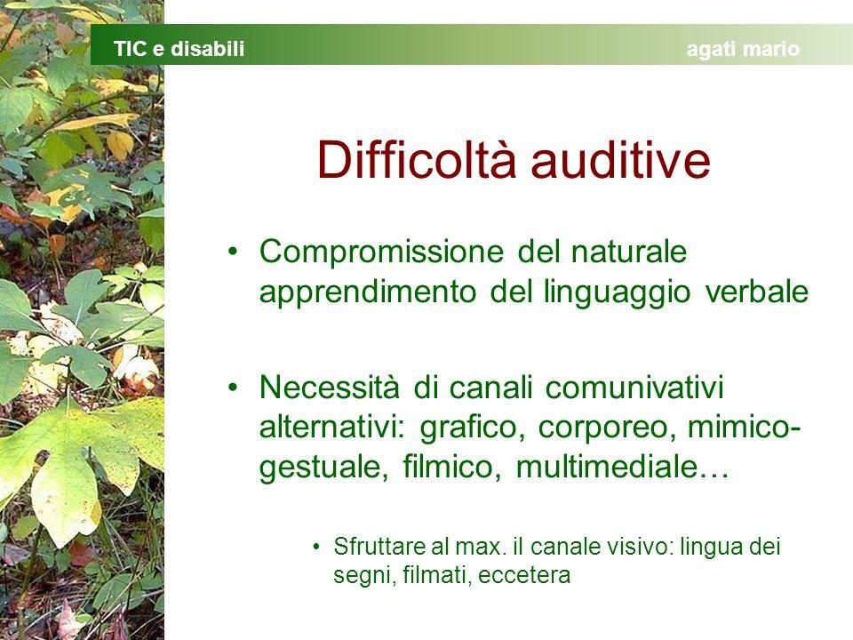 TIC e disabiliagati mario Difficoltà auditive Compromissione del naturale apprendimento del linguaggio verbale Necessità di canali comunivativi altern