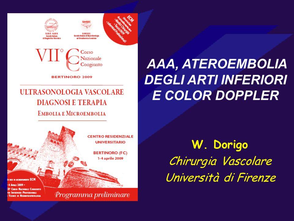 AAA, ATEROEMBOLIA DEGLI ARTI INFERIORI E COLOR DOPPLER W. Dorigo Chirurgia Vascolare Università di Firenze