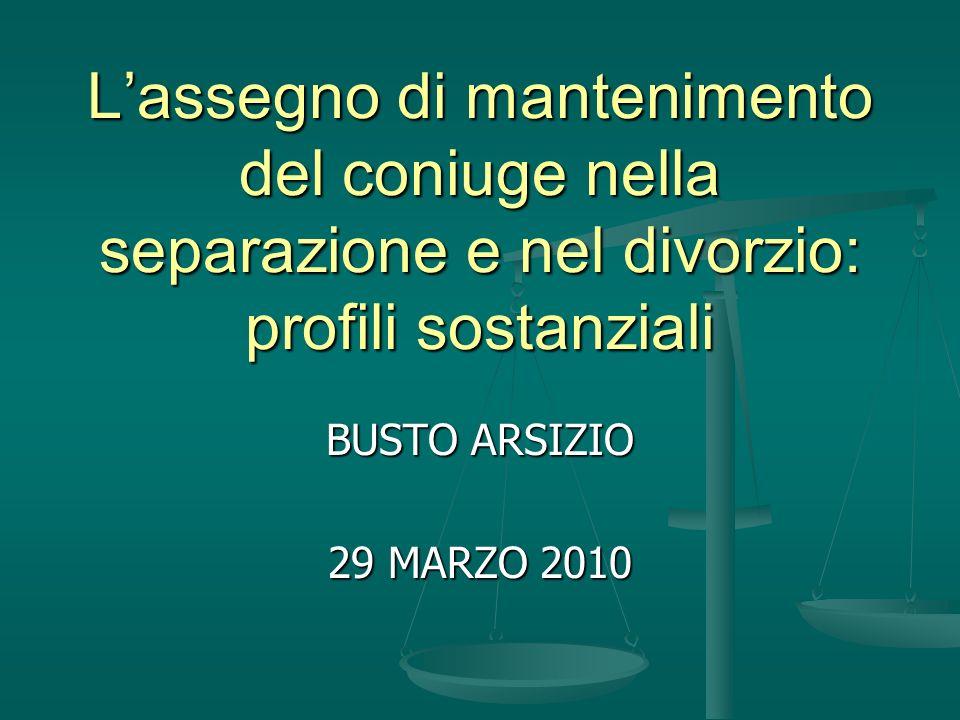 Lassegno di mantenimento del coniuge nella separazione e nel divorzio: profili sostanziali BUSTO ARSIZIO 29 MARZO 2010