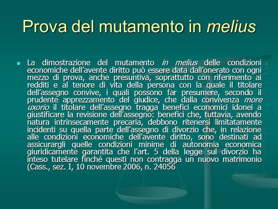 Prova del mutamento in melius La dimostrazione del mutamento in melius delle condizioni economiche dellavente diritto può essere data dallonerato con
