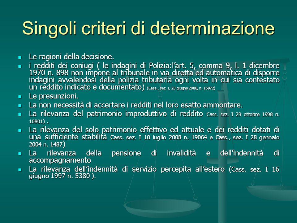 Singoli criteri di determinazione Le ragioni della decisione. Le ragioni della decisione. i redditi dei coniugi ( le indagini di Polizia:lart. 5, comm