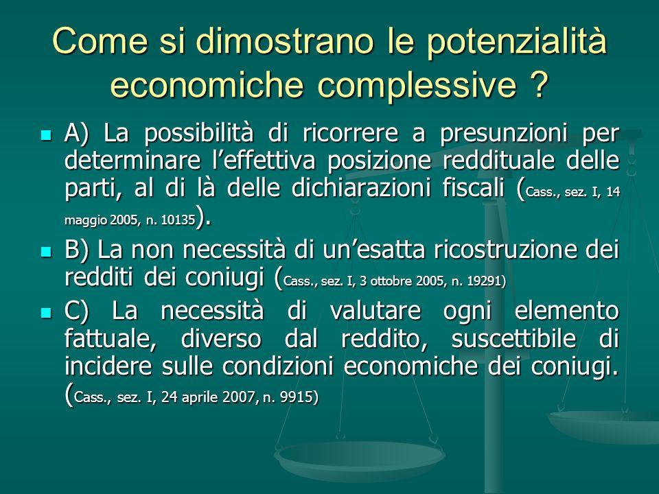Come si dimostrano le potenzialità economiche complessive ? A) La possibilità di ricorrere a presunzioni per determinare leffettiva posizione redditua