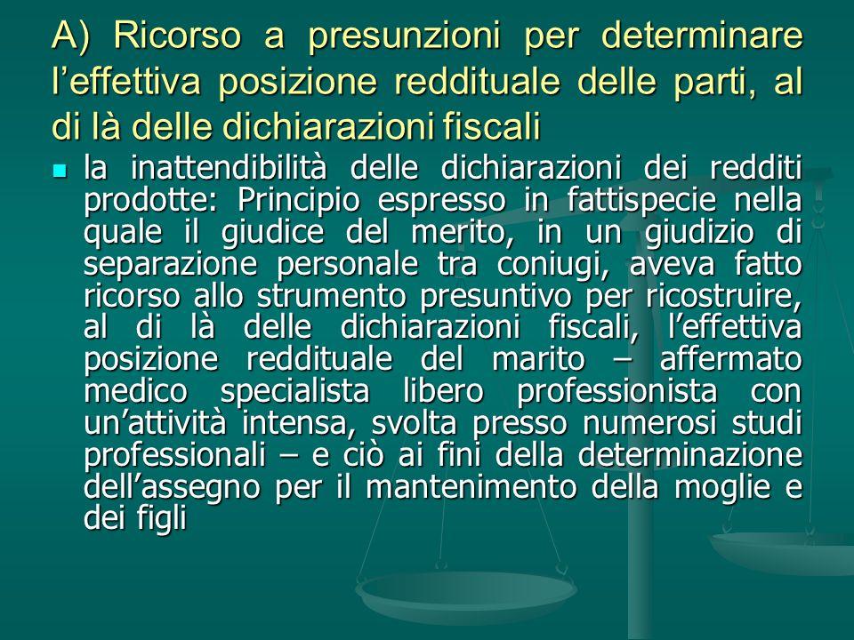 A) Ricorso a presunzioni per determinare leffettiva posizione reddituale delle parti, al di là delle dichiarazioni fiscali la inattendibilità delle di