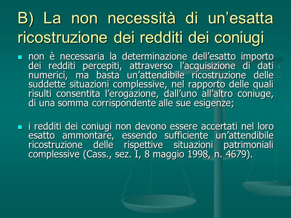 B) La non necessità di unesatta ricostruzione dei redditi dei coniugi non è necessaria la determinazione dellesatto importo dei redditi percepiti, att