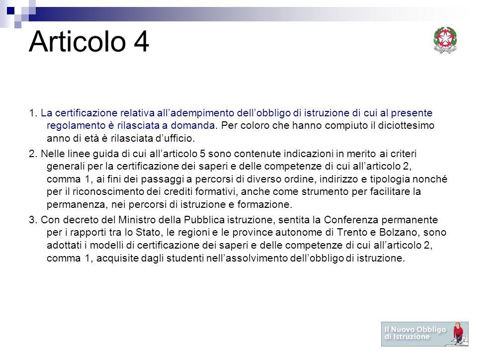 Articolo 4 1. La certificazione relativa alladempimento dellobbligo di istruzione di cui al presente regolamento è rilasciata a domanda. Per coloro ch