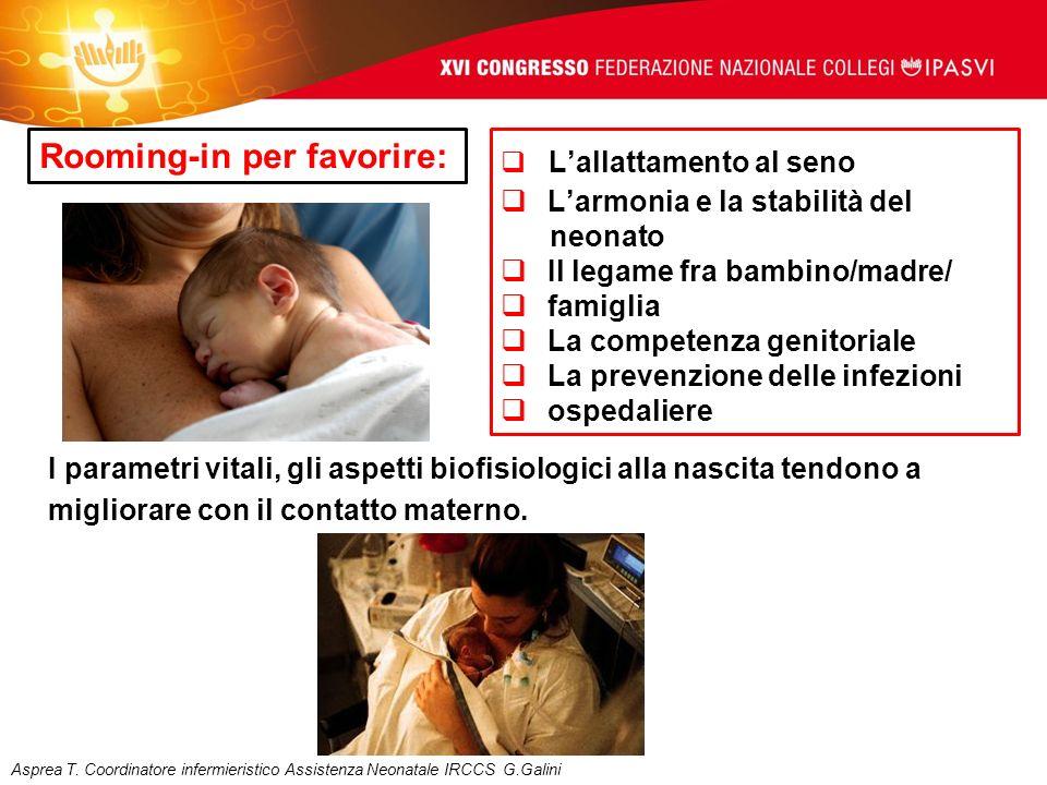 Rooming-in per favorire: Lallattamento al seno Larmonia e la stabilità del neonato Il legame fra bambino/madre/ famiglia La competenza genitoriale La