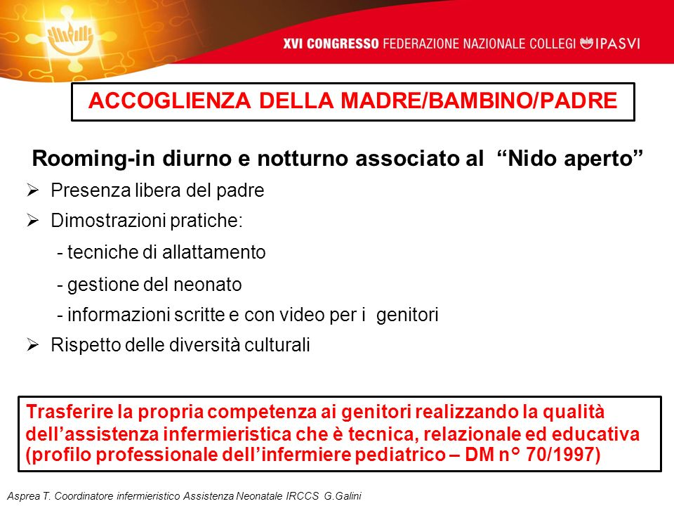 ACCOGLIENZA DELLA MADRE/BAMBINO/PADRE Rooming-in diurno e notturno associato al Nido aperto Presenza libera del padre Dimostrazioni pratiche: - tecnic