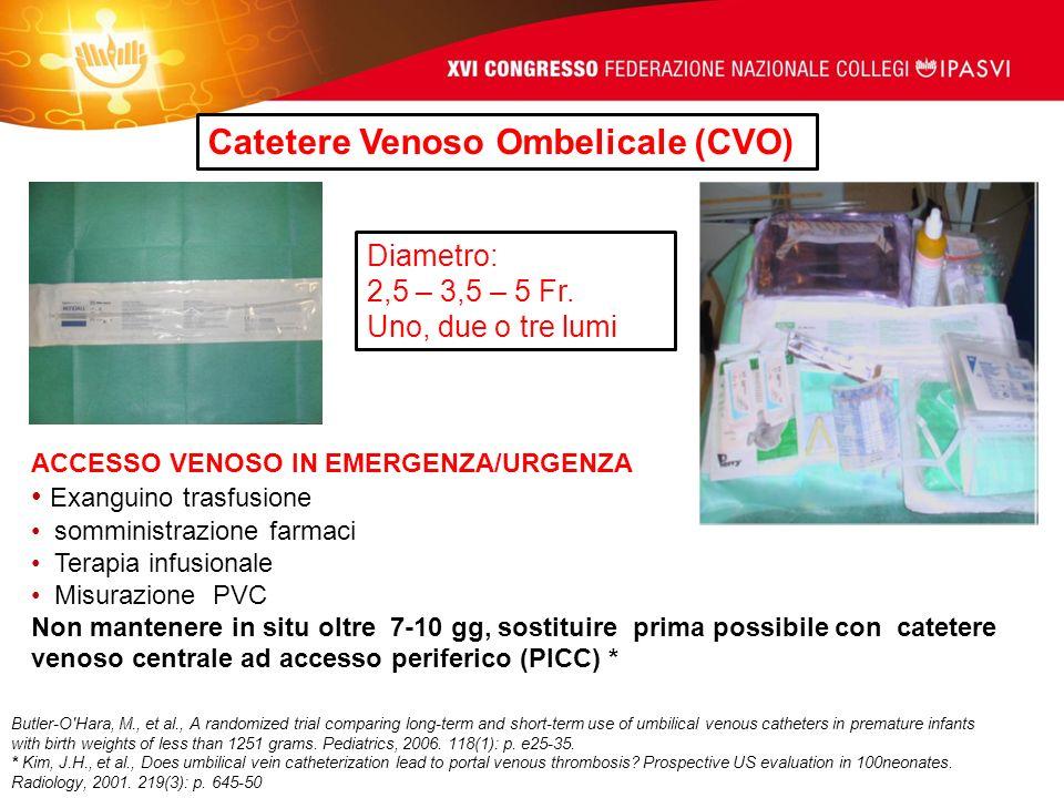 Catetere Venoso Ombelicale (CVO) Diametro: 2,5 – 3,5 – 5 Fr. Uno, due o tre lumi ACCESSO VENOSO IN EMERGENZA/URGENZA Exanguino trasfusione somministra