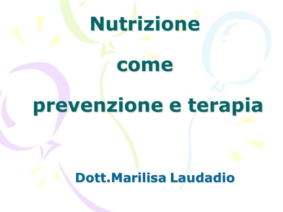 Nutrizione come prevenzione e terapia Dott.Marilisa Laudadio