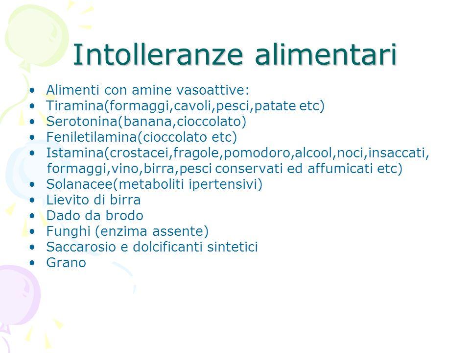 Intolleranze alimentari Alimenti con amine vasoattive: Tiramina(formaggi,cavoli,pesci,patate etc) Serotonina(banana,cioccolato) Feniletilamina(cioccol