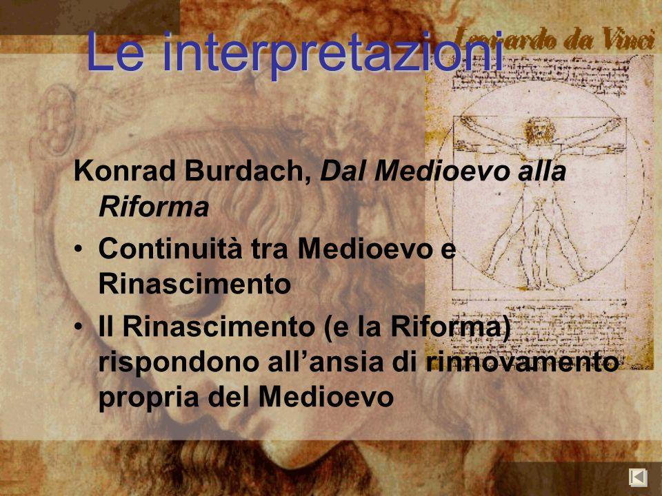 Konrad Burdach, Dal Medioevo alla Riforma Continuità tra Medioevo e Rinascimento Il Rinascimento (e la Riforma) rispondono allansia di rinnovamento pr
