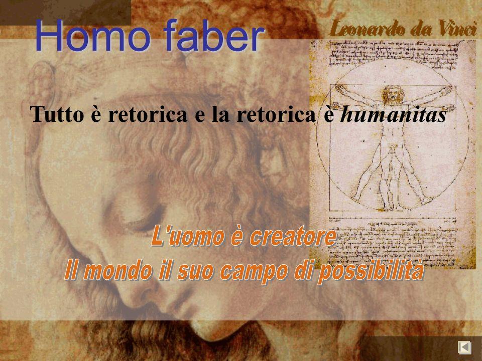 Homo faber Tutto è retorica e la retorica è humanitas