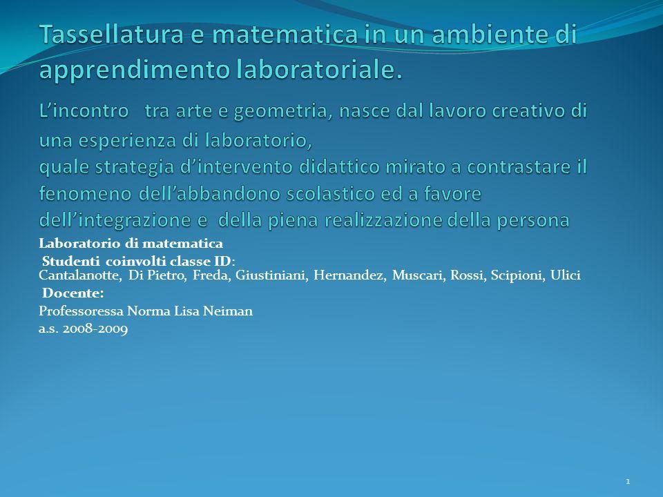 Laboratorio di matematica Studenti coinvolti classe ID: Cantalanotte, Di Pietro, Freda, Giustiniani, Hernandez, Muscari, Rossi, Scipioni, Ulici Docent