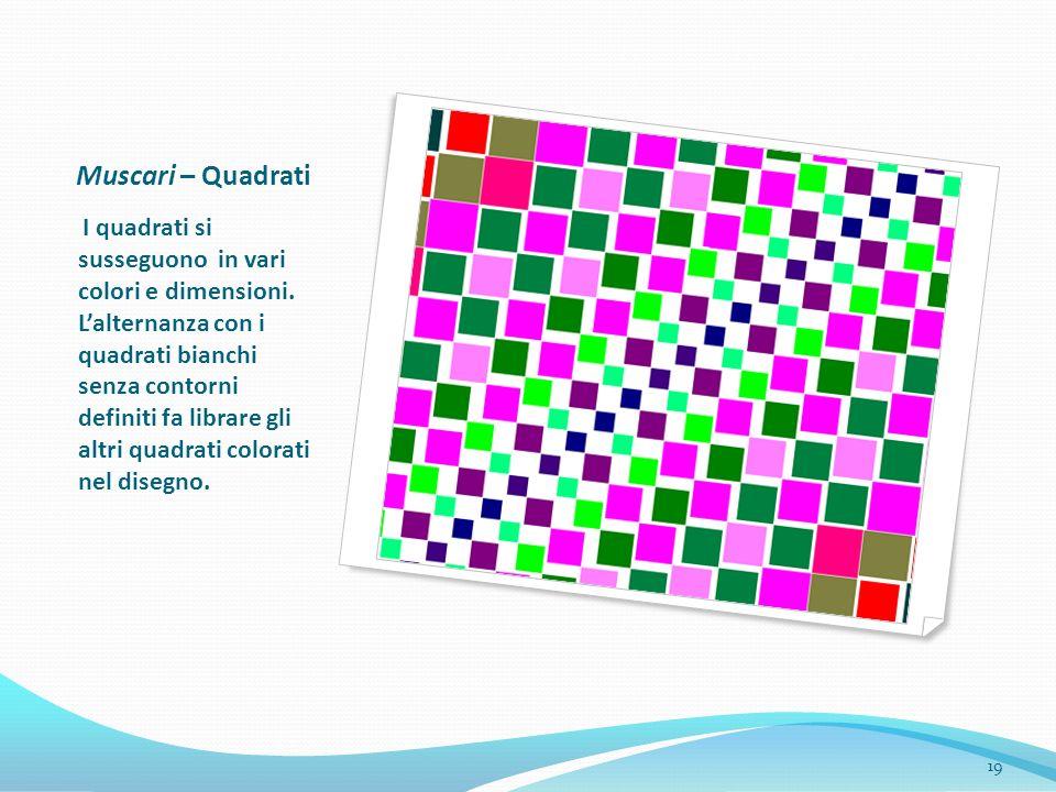 Muscari – Quadrati I quadrati si susseguono in vari colori e dimensioni. Lalternanza con i quadrati bianchi senza contorni definiti fa librare gli alt