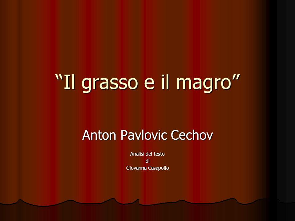 Il grasso e il magro Anton Pavlovic Cechov Analisi del testo di Giovanna Casapollo
