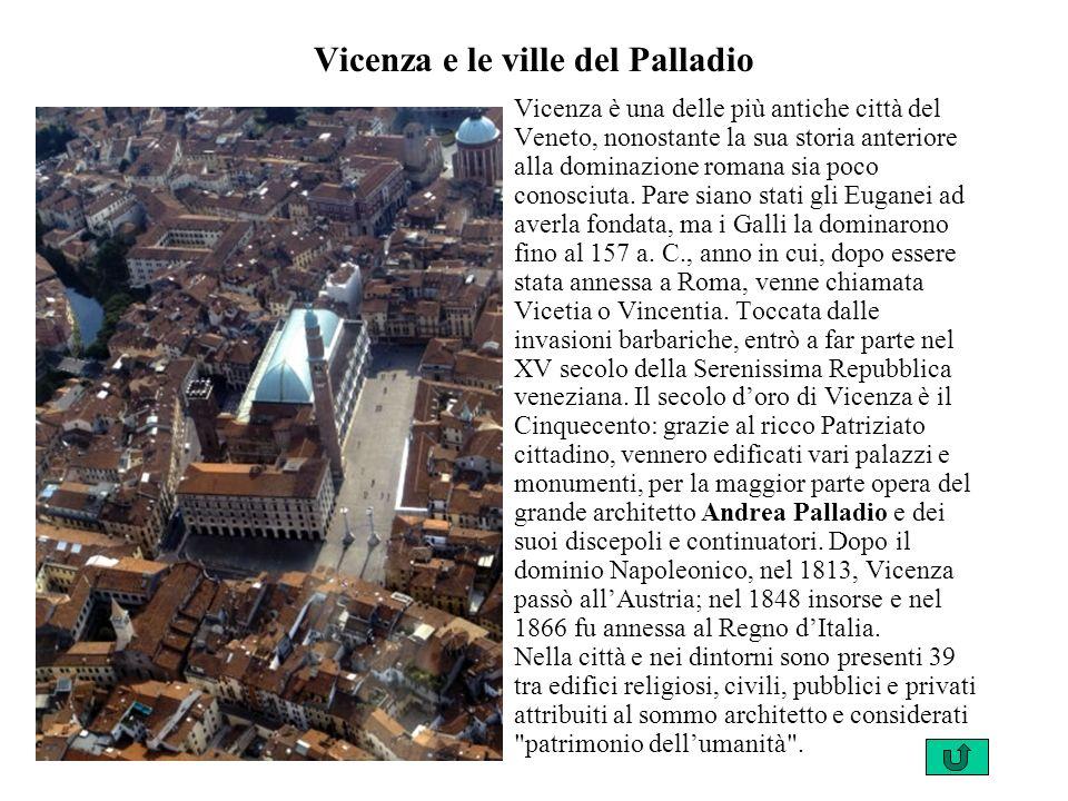 Vicenza e le ville del Palladio Vicenza è una delle più antiche città del Veneto, nonostante la sua storia anteriore alla dominazione romana sia poco conosciuta.