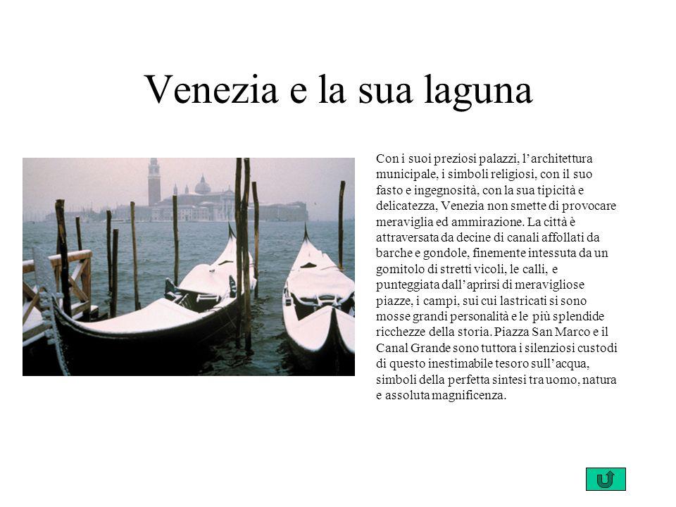 Venezia e la sua laguna Con i suoi preziosi palazzi, larchitettura municipale, i simboli religiosi, con il suo fasto e ingegnosità, con la sua tipicità e delicatezza, Venezia non smette di provocare meraviglia ed ammirazione.