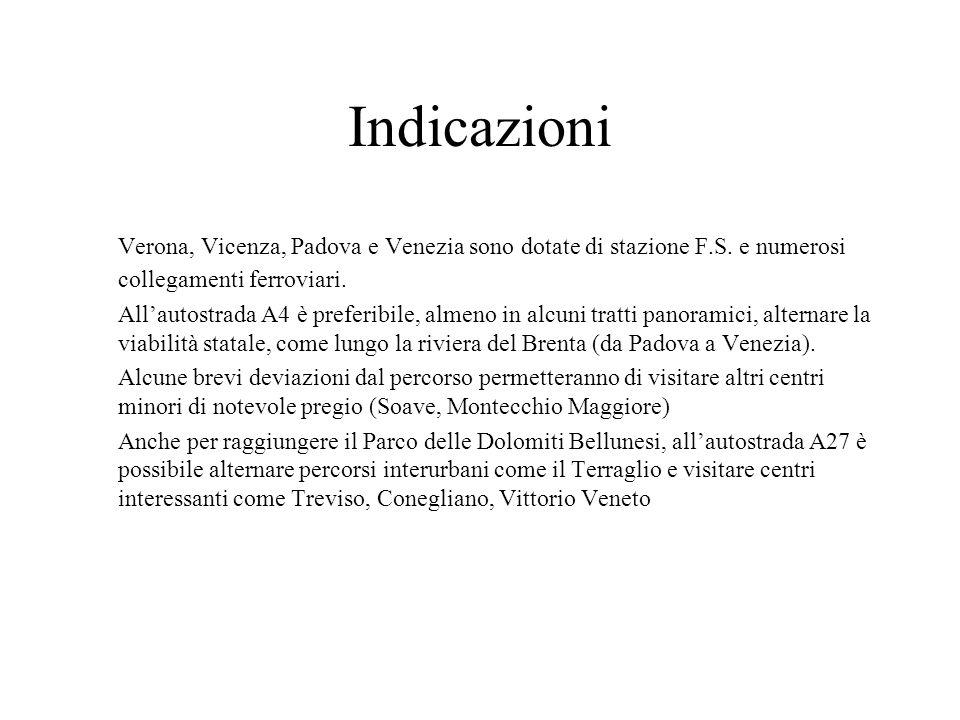 Indicazioni Verona, Vicenza, Padova e Venezia sono dotate di stazione F.S.