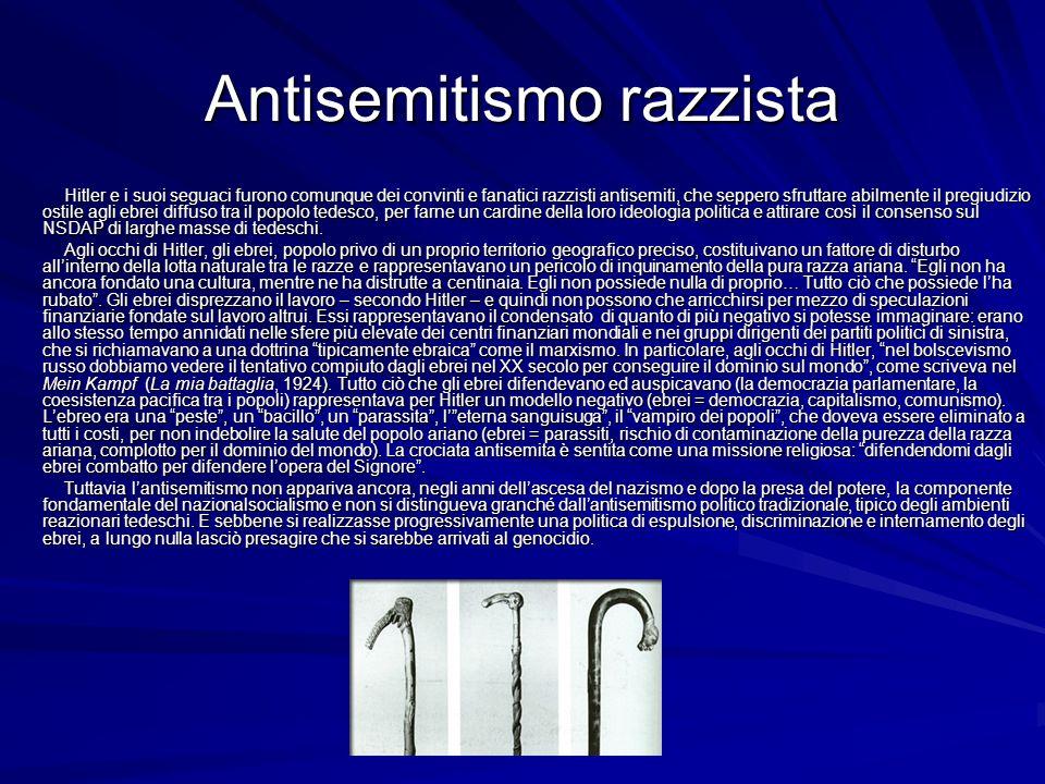Antisemitismo razzista Hitler e i suoi seguaci furono comunque dei convinti e fanatici razzisti antisemiti, che seppero sfruttare abilmente il pregiud