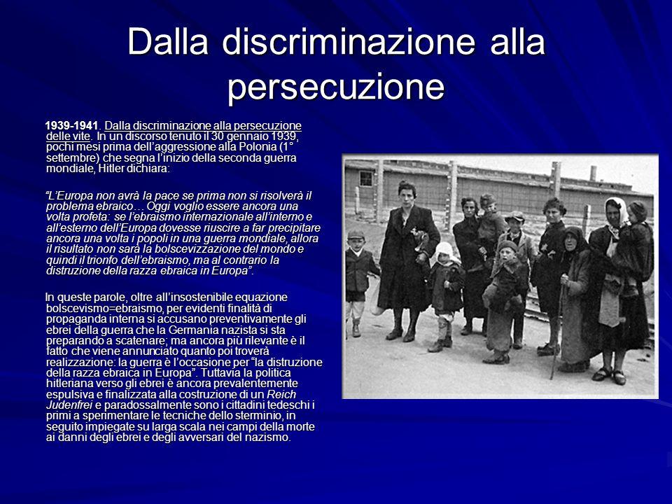 Dalla discriminazione alla persecuzione 1939-1941. Dalla discriminazione alla persecuzione delle vite. In un discorso tenuto il 30 gennaio 1939, pochi