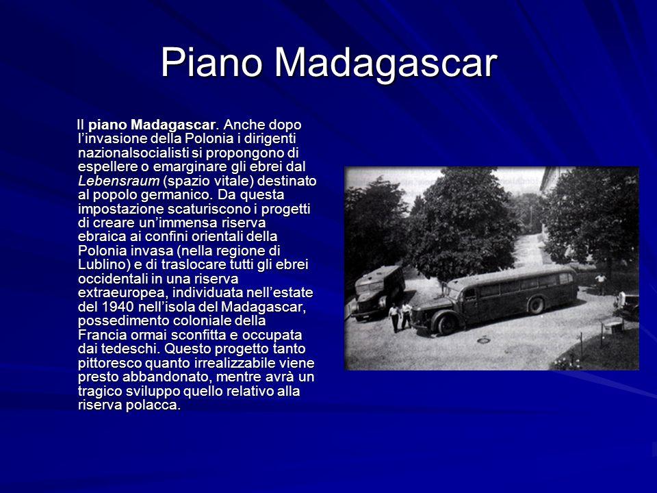 Piano Madagascar Il piano Madagascar. Anche dopo linvasione della Polonia i dirigenti nazionalsocialisti si propongono di espellere o emarginare gli e