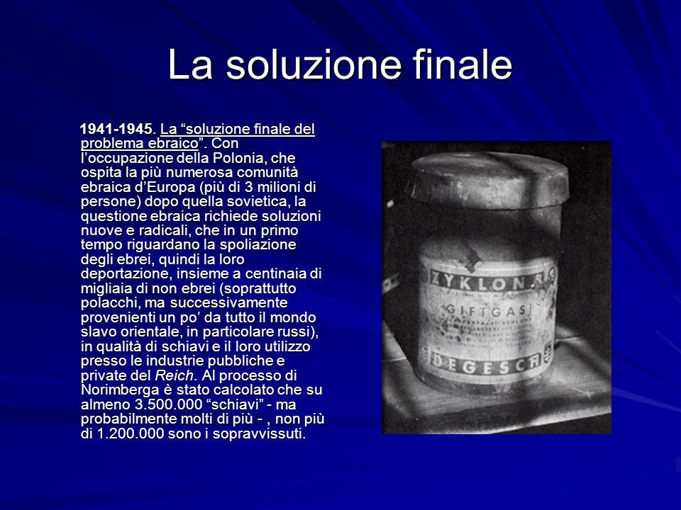 La soluzione finale 1941-1945. La soluzione finale del problema ebraico. Con loccupazione della Polonia, che ospita la più numerosa comunità ebraica d